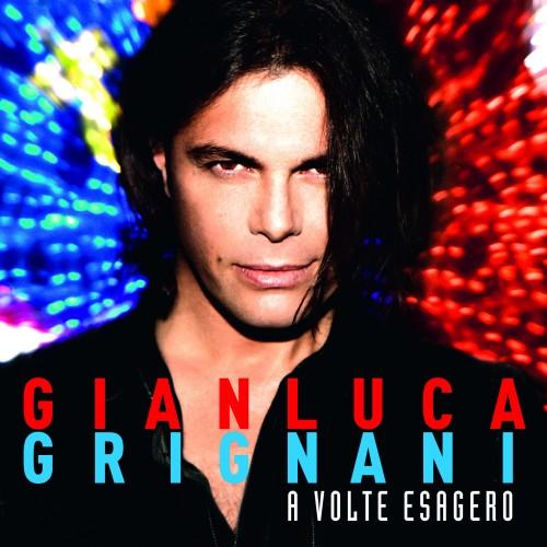 A volte esagero - Gianluca Grignani