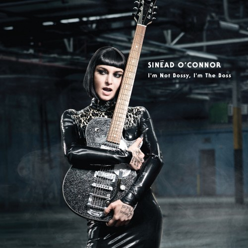 I'm not bossy, I'm the boss - Sinéad O'Connor