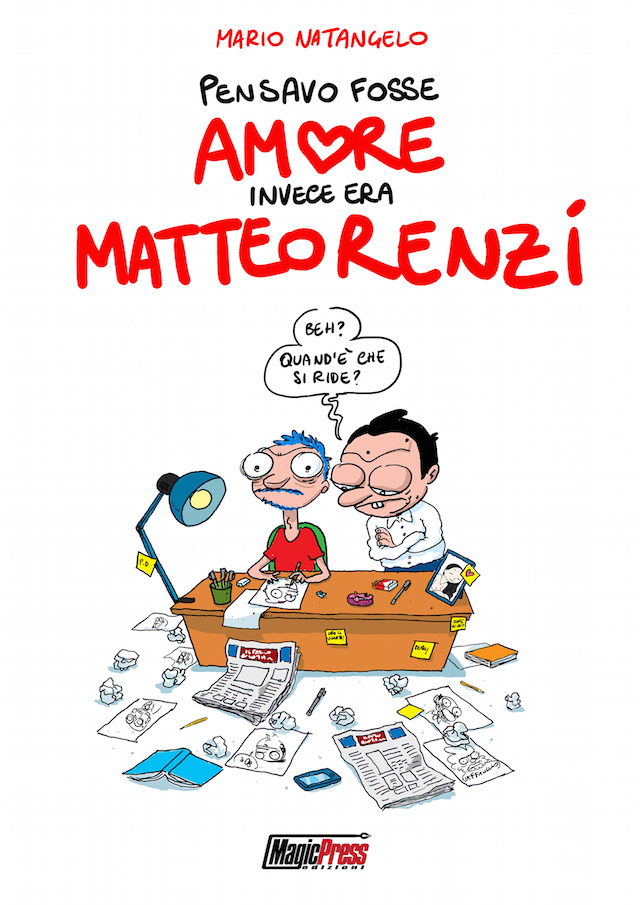 """Pensavo fosse amore invece era Matteo Renzi"", edizioni Magic Press"