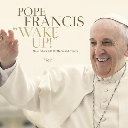 Wake Up! - Papa Francesco
