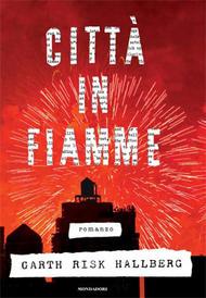 Città in fiamme - Garth Risk Hallberg
