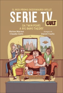 """La copertina de """"Il mio primo dizionario delle serie tv cult"""", in uscita il 18 febbraio"""