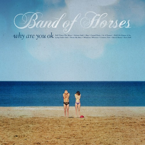 Why Are You Ok - Band Of Horses