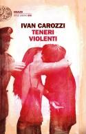 Teneri violenti - Ivan Carozzi