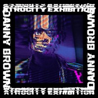 Atrocity Exhibition - Danny Brown
