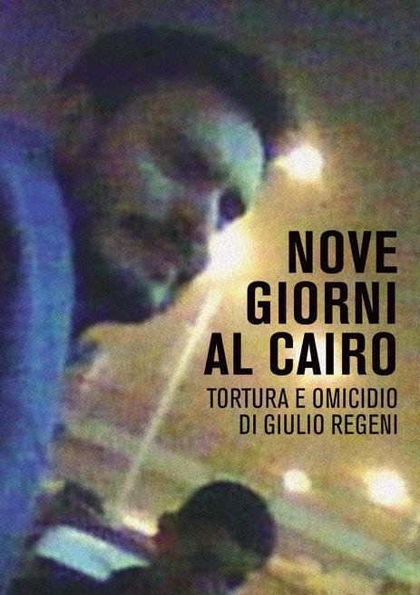 Nove giorni al Cairo: Giulio Regeni, tutta la verità