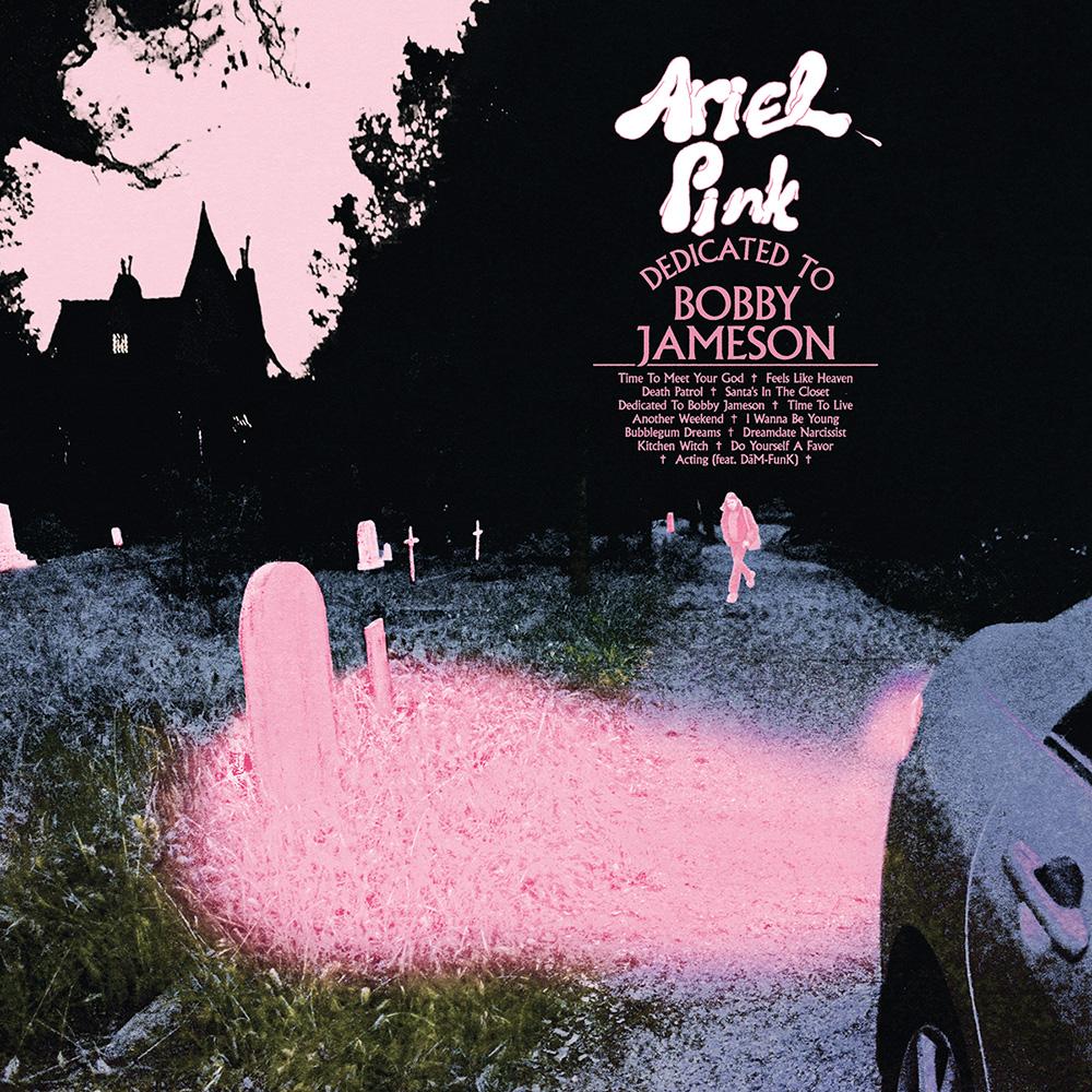 Dedicated to Bobby Jameson - Ariel Pink