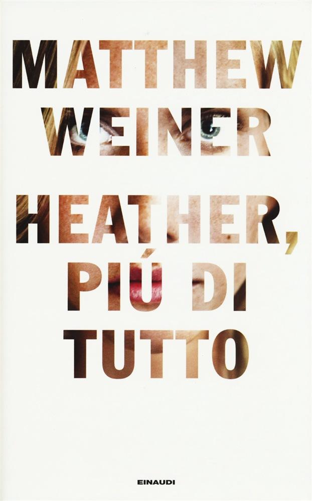 Heather, più di tutto - Matthew Weiner
