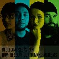 How to Solve Our Human Problems - Belle & Sebastian