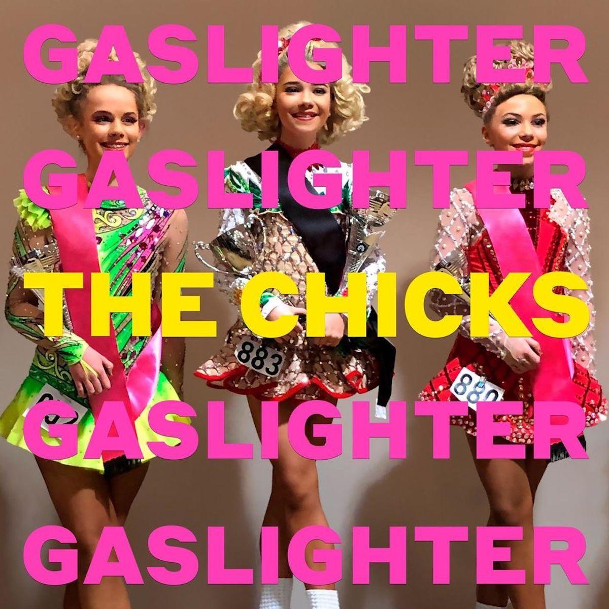 Gaslighter - The Chicks